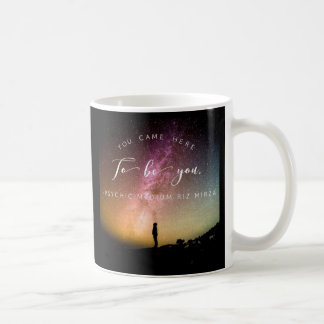 You came here to be you quote coffee mug