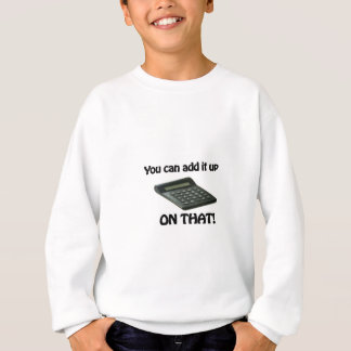 You Can Add It Up On That Calculator Sweatshirt