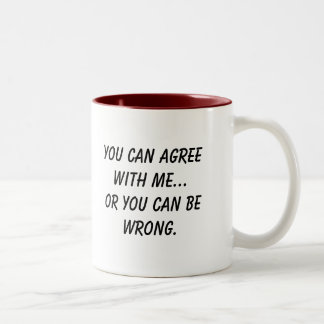 You can agree with me...Or you can be wrong. Two-Tone Coffee Mug