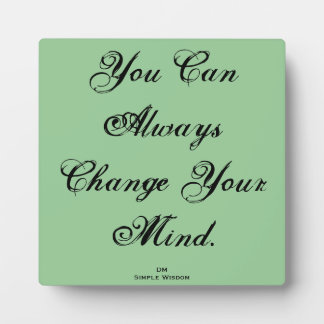 'You Can Always Change Your Mind' Plaque