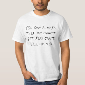 You can always tell an addict,but you can't tel... tshirt