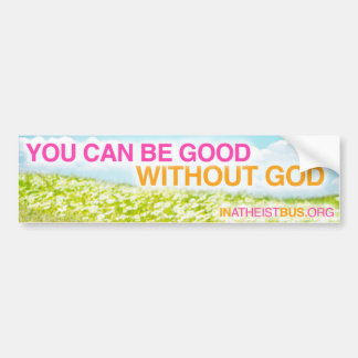 YOU CAN BE GOOD WITHOUT GOD bumper sticker
