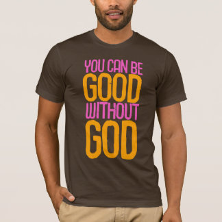 """You can be good without God"" T-shirt"