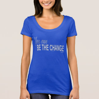 You can be the change scoop neck! T-Shirt