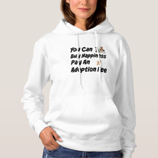 You Can Buy Happiness Pay An Adoption Fee Hoodie