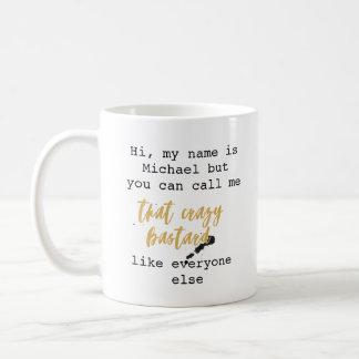 'You Can Call Me' Crazy Bastard ID233 Coffee Mug