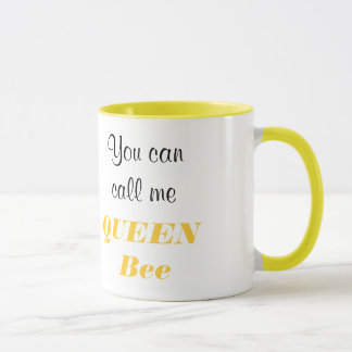 You can call me QUEEN Bee Mug