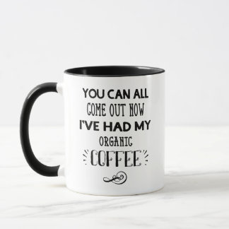 You Can Come Out Now I've Had My Organic Coffee Mug