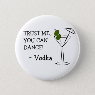 You can Dance, Alcohol Humor Button