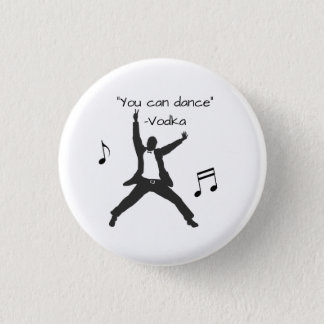 """You can dance"" (Vodka lies) 3 Cm Round Badge"