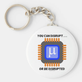 You Can Disrupt ... Or Be Disrupted Microprocessor Basic Round Button Key Ring