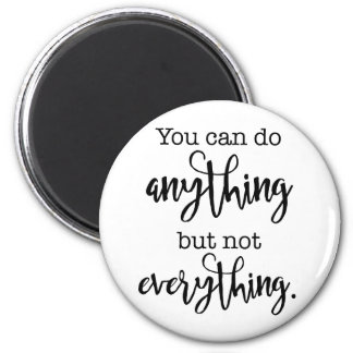 You can do Anything, but not EVERYTHING 6 Cm Round Magnet