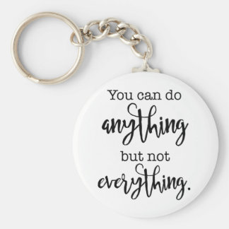 You can do Anything, but not EVERYTHING Basic Round Button Key Ring