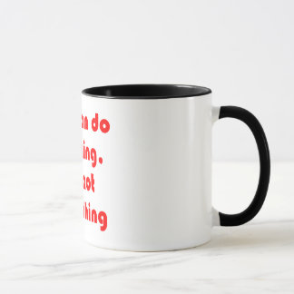 You Can Do Anything, But Not Everything. Mug