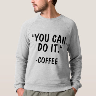 """YOU CAN DO IT."" - COFFEE T=shirts & sweatshirts"
