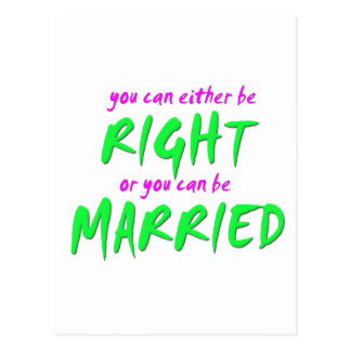 You can either be RIGHT or you can be MARRIED Postcard