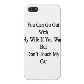 You Can Go Out With My Wife If You Want But Don't iPhone 5/5S Case