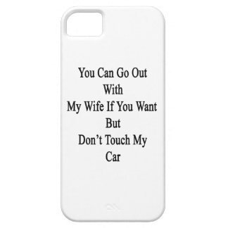 You Can Go Out With My Wife If You Want But Don't iPhone 5 Covers