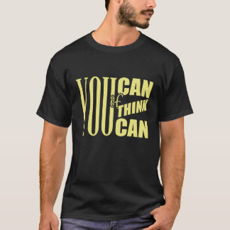 YOU CAN IF YOU THINK YOU CAN T-Shirt