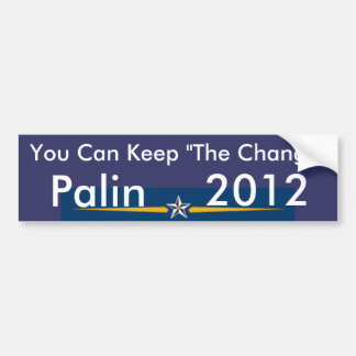 """You Can Keep """"The Change"""" Bumper Stickers"""