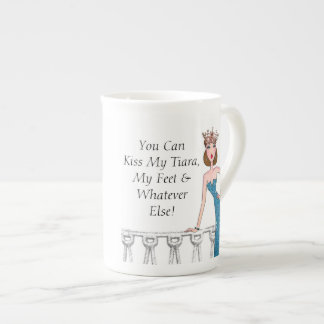 """You Can Kiss My Tiara, My Feet & Whatever Else!"" Tea Cup"