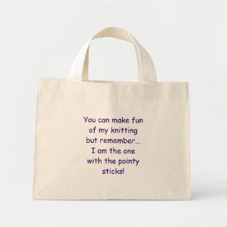 You can make fun of my knitting but remember...... mini tote bag