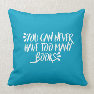 You Can Never Have Too Many Books Cushion