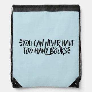 You Can Never Have Too Many Books Drawstring Bag