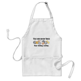 You can never have too many coins Gifts. Standard Apron