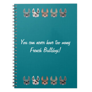 You can never have too many French Bulldogs Spiral Notebook