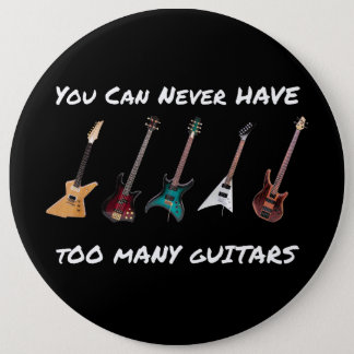 You Can Never Have Too Many Guitars Button