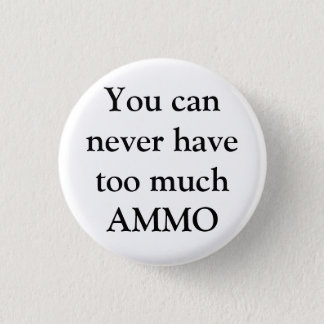 You can never have too much AMMO 3 Cm Round Badge