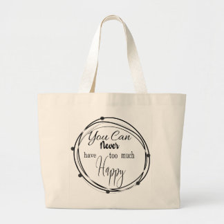 You Can Never Have Too Much Happy Large Tote Bag