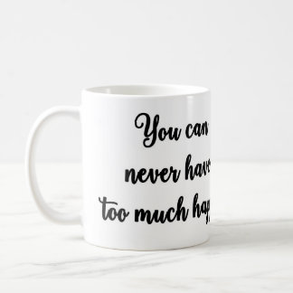 You can never have too much happy Mug