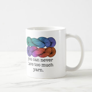 You Can Never Have Too Much Yarn Funny Knitting Coffee Mug