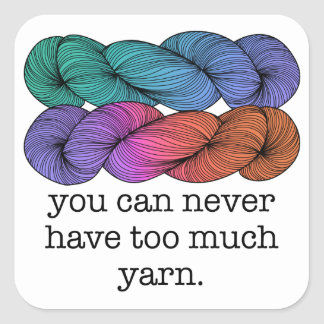 You Can Never Have Too Much Yarn Funny Knitting Square Sticker