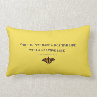 You can not have a positive life  with a neg. mind lumbar cushion
