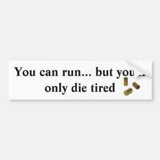 You can run but you'll only die tired bumper sticker