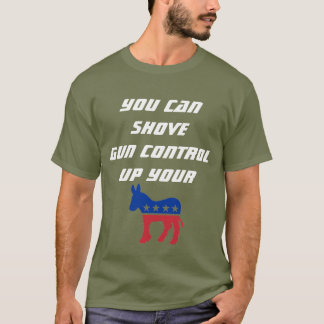YOU CAN SHOVE GUN CONTROL T-SHIRT