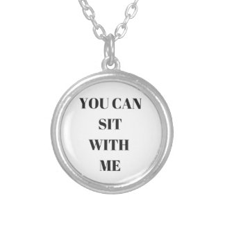 You Can Sit With Me Humor Text Design Collection Round Pendant Necklace