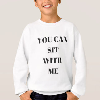 You Can Sit With Me Text Illustration Apparel Sweatshirt