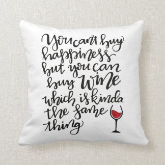 You Can't Buy Happiness But You Can Buy Wine Cushion
