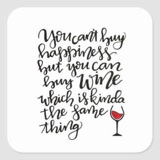 You Can't Buy Happiness But You Can Buy Wine Square Sticker