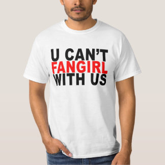 YOU CAN'T FANGIRL WITH US ..png T-Shirt