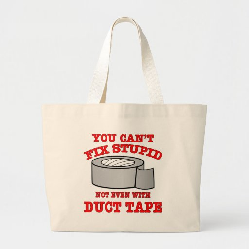 You Can't Fix Stupid Not Even With Duct Tape Tote Bag