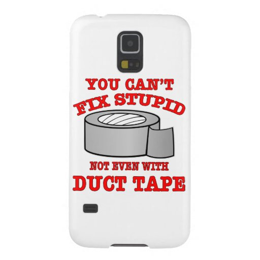 You Can't Fix Stupid Not Even With Duct Tape Galaxy Nexus Covers