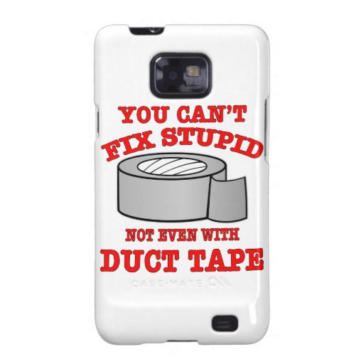 You Can't Fix Stupid Not Even With Duct Tape Galaxy S2 Covers