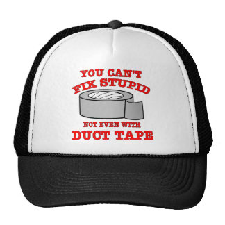 You Can't Fix Stupid Not Even With Duct Tape Trucker Hats