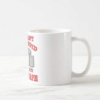 You Can't Fix Stupid Not Even With Duct Tape Mugs