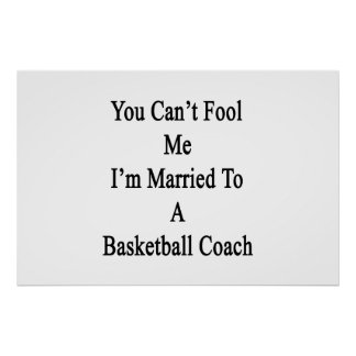 You Can t Fool Me I m Married To A Basketball Coac Print
